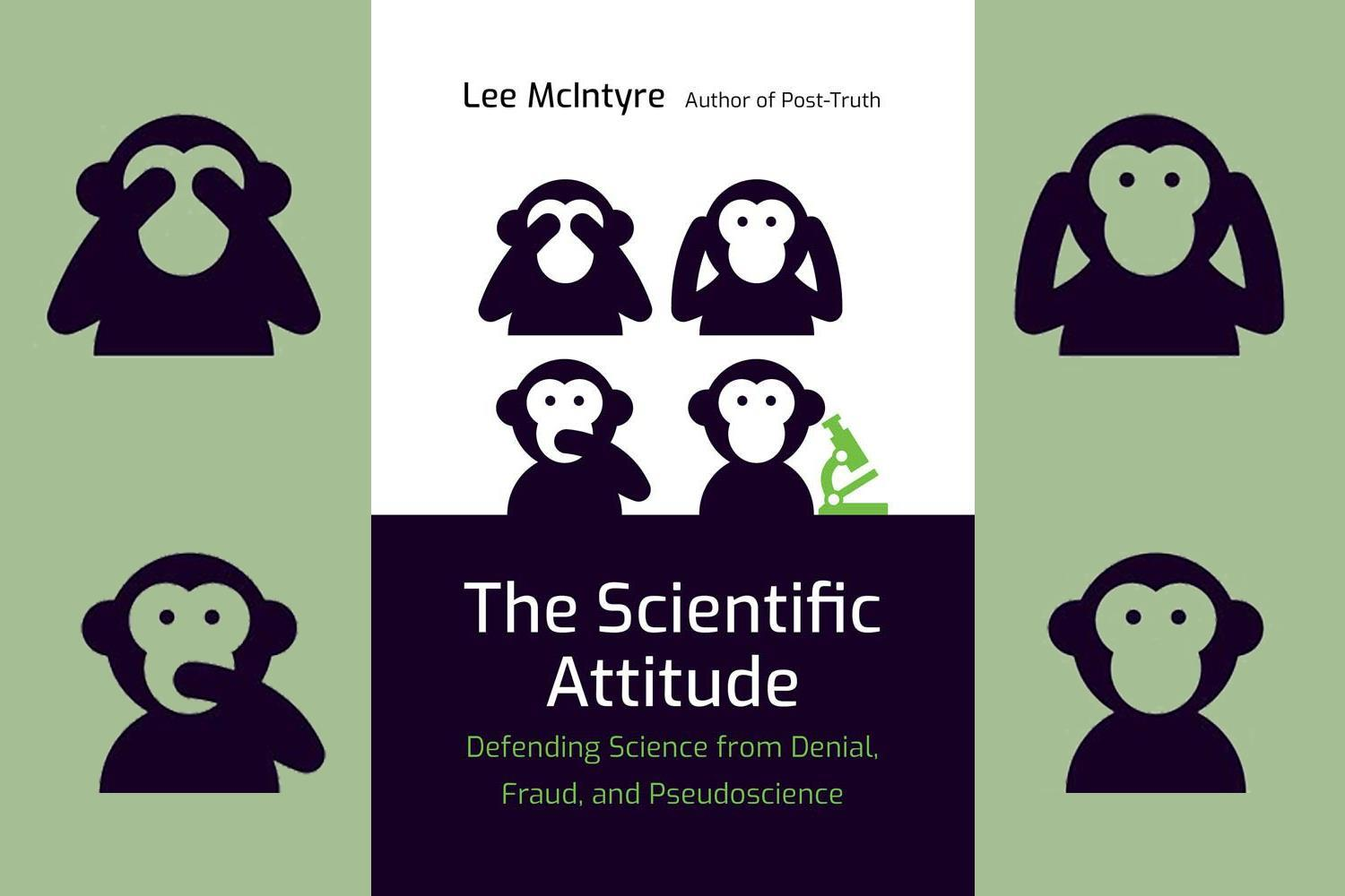 The Scientific Attitude: Defending Science from Denial, Fraud, and