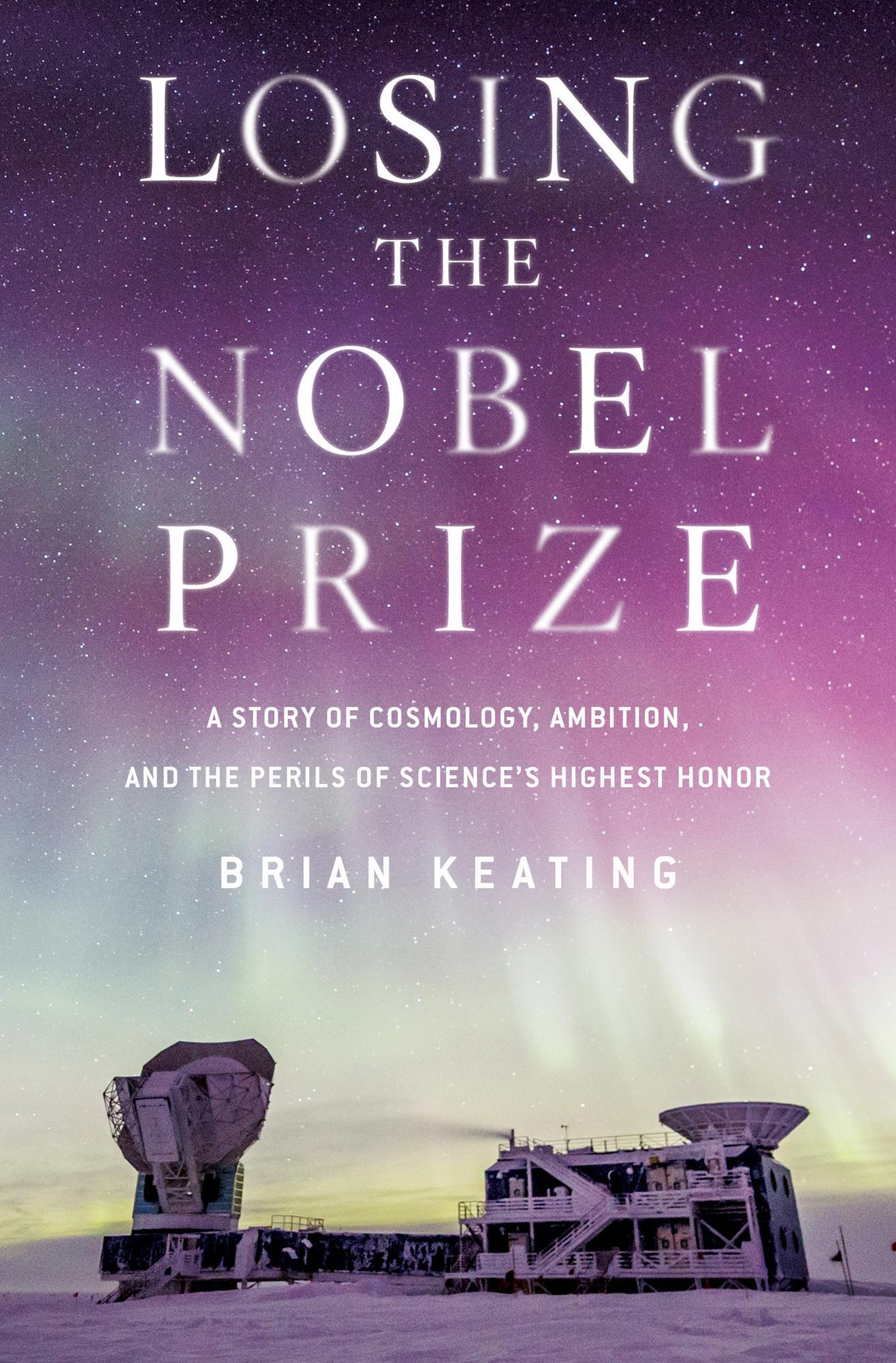 Review Perils Of Reading History >> Losing The Nobel Prize A Story Of Cosmology Ambition And The