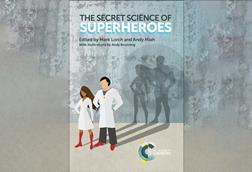 The secret science of superheroes – edited by Mark Lorch and Andy Miah