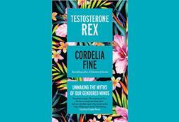 The front cover of Cordelia Fine's book – Testosterone rex